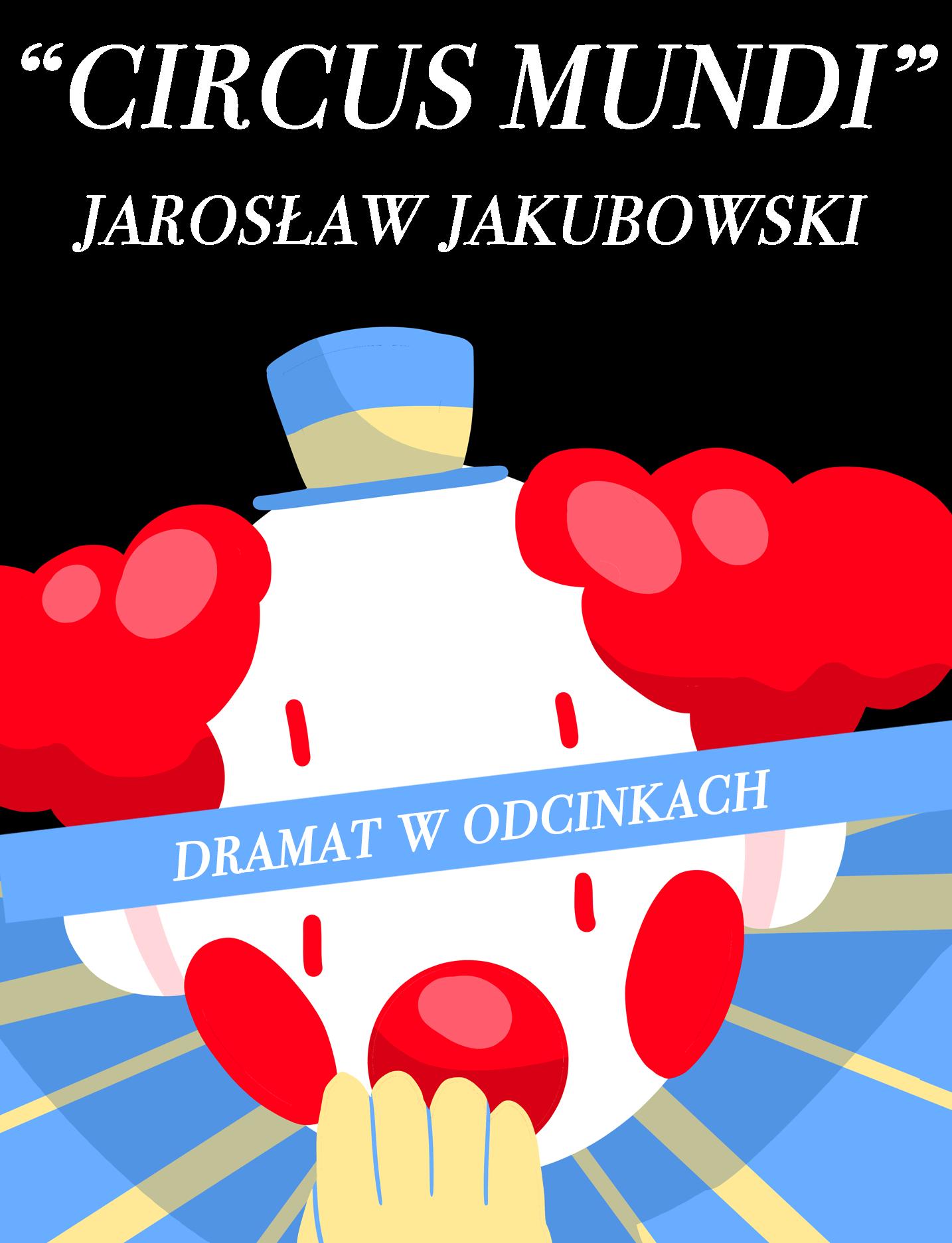 """Jarosław Jakubowski / """"CIRCUS MUNDI (W STANIE KWARANTANNY)"""" – odcinek XX """"LUDZIE"""""""